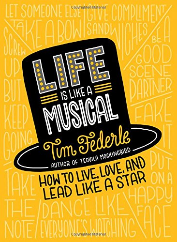 Life Is Like a Musical: How to Live, Love, and Lead Like...