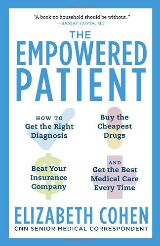 By Elizabeth S. Cohen The Empowered Patient: How to Get the Right Diagnosis, Buy the Cheapest Drugs, Beat Your Insurance C (1st First Edition) [Paperback]