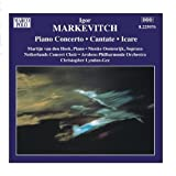 Markevitch: Orchestral Music, Vol. 6 - Piano Concerto / Cantate / Icare by Martijn van den Hoek (2006-08-01)
