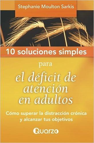 PDF Gratis 10 Soluciones Simples Para El Deficit De Atencion En Adultos: Como Superar La Distraccion Cronica Y Alcanzar Tus Objetivos: Volume 2