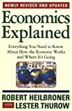 Economics Explained: Everything You Need to Know About How the Economy Works and Where It's Going, Robert L. Heilbroner, Lester Thurow, 0684846411