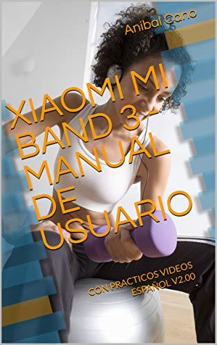 XIAOMI MI BAND 3  - MANUAL DE USUARIO: CON PRACTICOS VIDEOS - ESPAÑOL V2.00 (Spanish Edition) ()
