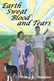 Earth Sweat Blood and Tears, John Messer, 0595295649