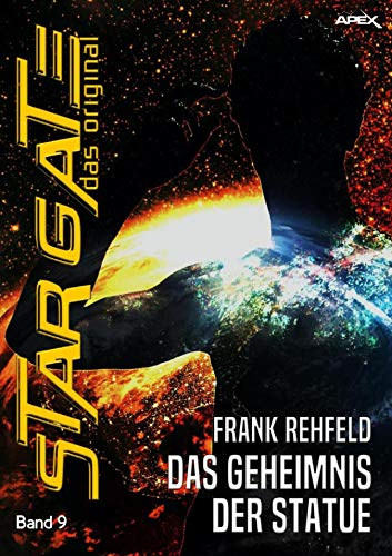 STAR GATE - DAS ORIGINAL, Band 9: DAS GEHEIMNIS DER STATUE (German Edition)