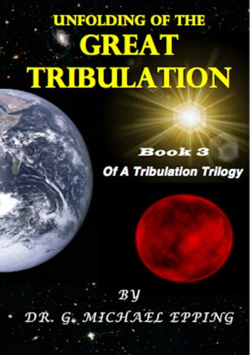 Unfolding Of The Great Tribulation (End Times Tribulation Book 3)