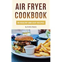 Air Fryer Cookbook: 80 Healthy and Easy Recipes: Pressurized and Normal Cooking Options