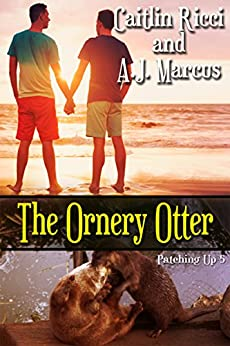 The Ornery Otter (Patching Up Book 5) by [Ricci, Caitlin, Marcus, A.J.]