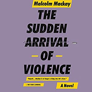 The Sudden Arrival of Violence Audiobook