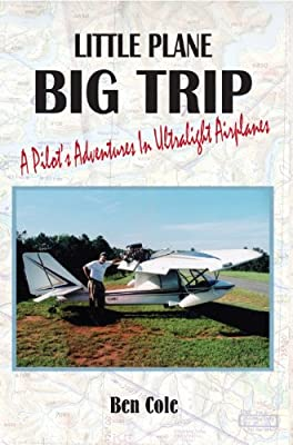 Little Plane Big Trip: A Pilot's Adventures in Ultralight Airplanes