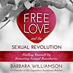 Free Love and the Sexual Revolution: Finding Yourself by Removing Sexual Boundaries | Barbara Williamson