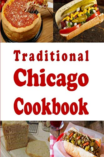 Traditional Chicago Cookbook: Recipes from the Windy City Chicago, Illinois (Cooking Around the World Book)