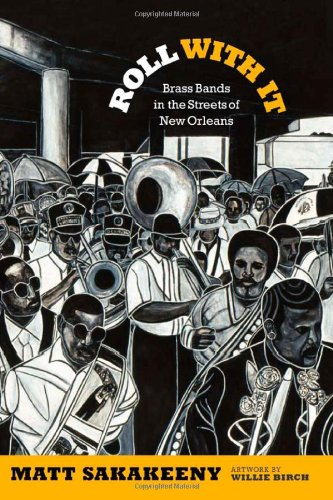 Read Online Roll With It: Brass Bands in the Streets of New Orleans (Refiguring American Music) PDF