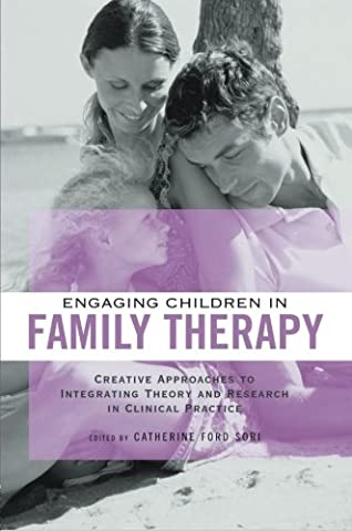 Engaging Children in Family Therapy: Creative Approaches to Integrating Theory and Research in Clinical Practice (Family Therapy and (Clinical Research In Practice)