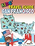 Kids' Travel Guide - San Francisco: Kids enjoy the best of San Francisco with fascinating facts, fun activities, useful tips, quizzes and Leonardo! (Volume 10)