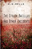 The Stolen Bacillus and Other Incidents, H Wells, 1475273037
