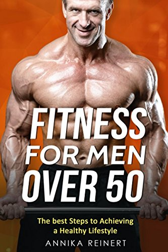 FITNESS FOR MEN OVER 50: The best Steps to Achieving a Healthy Lifestyle