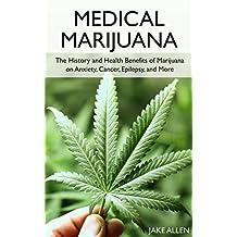 Medical Marijuana: The History and Health Benefits of Marijuana on Anxiety, Cancer, Epilepsy, and More