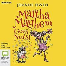 Martha Mayhem Goes Nuts!: Martha Mayhem, Book 2 Audiobook by Joanne Owen Narrated by Amy Enticknap
