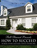 Bill Stewart Presents How to Succeed in Real Estate and Real Estate Financing, William E. Stewart, 1619043432