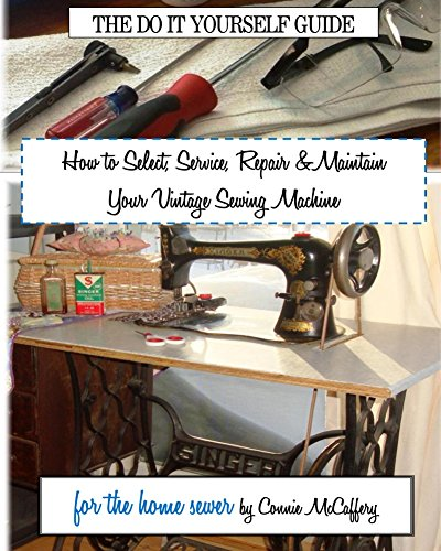 How to Select, Service, Repair & Maintain your Vintage Sewing Machine
