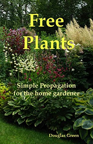 Free Plants - Simple Propagation for the Home Gardener (Beginner Gardening Book 4) by [Green, Douglas]