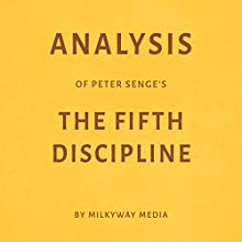 Analysis of Peter Senge's The Fifth Discipline Audiobook by  Milkyway Media Narrated by Marnye Young