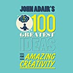 John Adair's 100 Greatest Ideas for Amazing Creativity | John Adair
