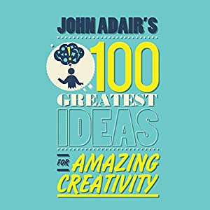 John Adair's 100 Greatest Ideas for Amazing Creativity Audiobook