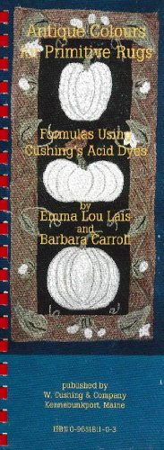 Antique Colours for Primitive Rugs: Formulas Using Cushing