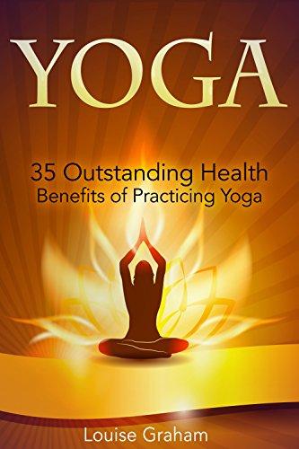 Yoga: 35 Outstanding Health Benefits of Practicing Yoga
