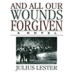 And All Our Wounds Forgiven: A Novel   Julius Lester