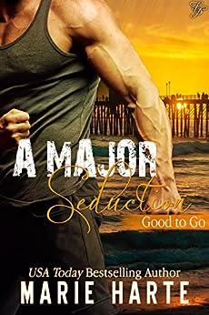 A Major Seduction (Good to Go Book 2) by [Harte, Marie]