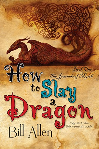 How To Slay a Dragon: Volume 1 (The Journals Of Myrth) by [Allen, Bill]