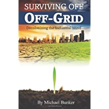 Surviving Off Off-Grid: Decolonizing the Industrial Mind