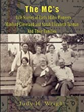 The MC'S  Life Stories of Early Idaho Pioneers Manford Cleveland and Sarah Elizabeth Turman and Their Families