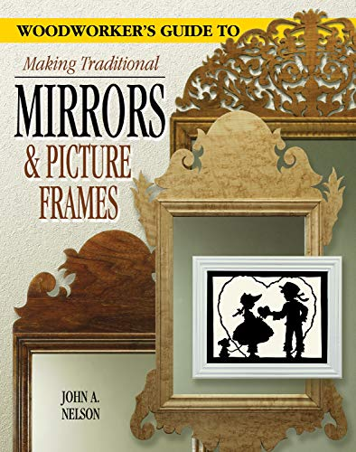 A Woodworker's Guide to Making Traditional Mirrors & Picture ()