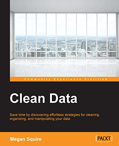 Clean Data - Data Science Strategies for Tackling Dirty Data (English Edition)
