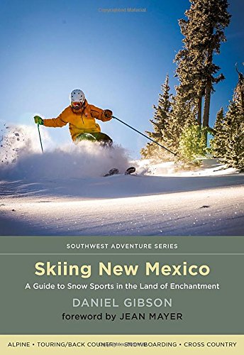 Skiing New Mexico: A Guide to Snow Sports in the Land of Enchantment (Southwest Adventure Series) -