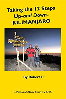 Taking the 12 Steps Up-and Down-Kilimanjaro (Freedom from Cross-Addiction) (English Edition) por [P., Robert]