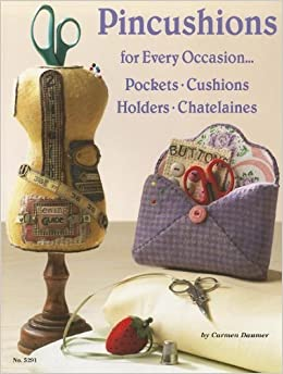 Pincushions For Every Occasion: Pockets, Cushions, Holders, Chatalaines (Design Originals) by Carmen Daumer (2006-01-01)