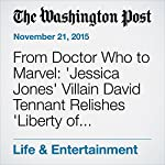 From Doctor Who to Marvel: 'Jessica Jones' Villain David Tennant Relishes 'Liberty of Immorality' | David Betancourt