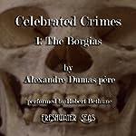 The Borgias: Celebrated Crimes, Book 1 | Alexandre Dumas