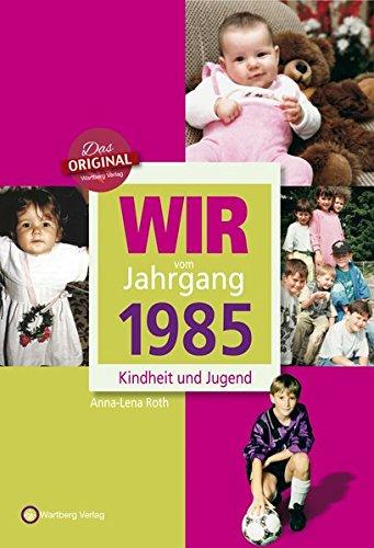 Wir vom Jahrgang 1985 - Kindheit und Jugend (Jahrgangsbände)