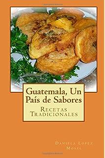 Cocina Guatemalteca Recetas Tipicas Eva Fernandez Dario Morales