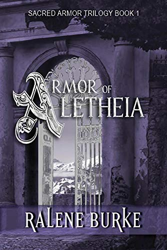 Armor of Aletheia (Sacred Armor Trilogy Book 1) by [Burke, Ralene]