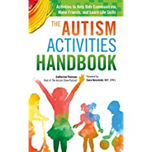 The Autism Activities Handbook: Activities to Help Kids Communicate, Make Friends, and Learn Life Skills (Autism Spectrum Disorder, Autism Books)