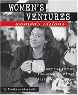 image for Women's Ventures, Women's Visions: 29 Inspiring Stories from Women Who Started Their Own Businesses by Shoshana Alexander (1997-09-06)