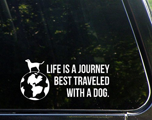 Life Is A Journey Best Traveled With A Dog - 8-3/4