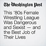 This '80s Female Wrestling League Was Dangerous and Sexist — and the Best Job of Their Lives | Gendy Alimurung