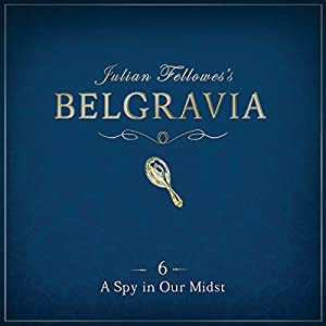 Julian Fellowes's Belgravia Episode 6 Audiobook